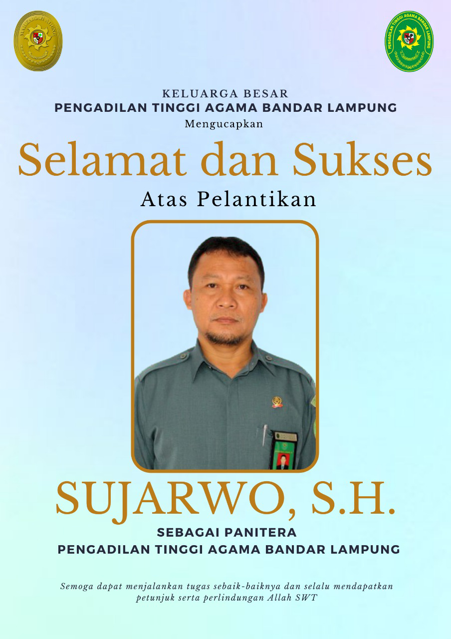 Keluarga Besar Pengadilan Tinggi Agama Bandar Lampung Mengucapkan Selamat dan sukses atas terpilihnya Sujarwo, S.H.  sebagai Panitera Pengadilan Tinggi Agama Bandar Lampung